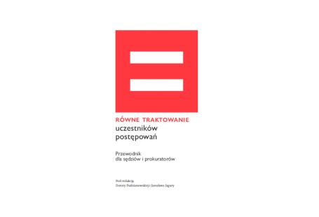 Na okładce znajduje się symbol matematyczny równości (dwie poziome kreski), na czerwonym tle. Pod nimi jest napis równe traktowanie uczestników postępowań, przewodnik dla sędziów i prokuratorów, pod redakcją Doroty Pudzianowskiej i Jarosława Jagury.