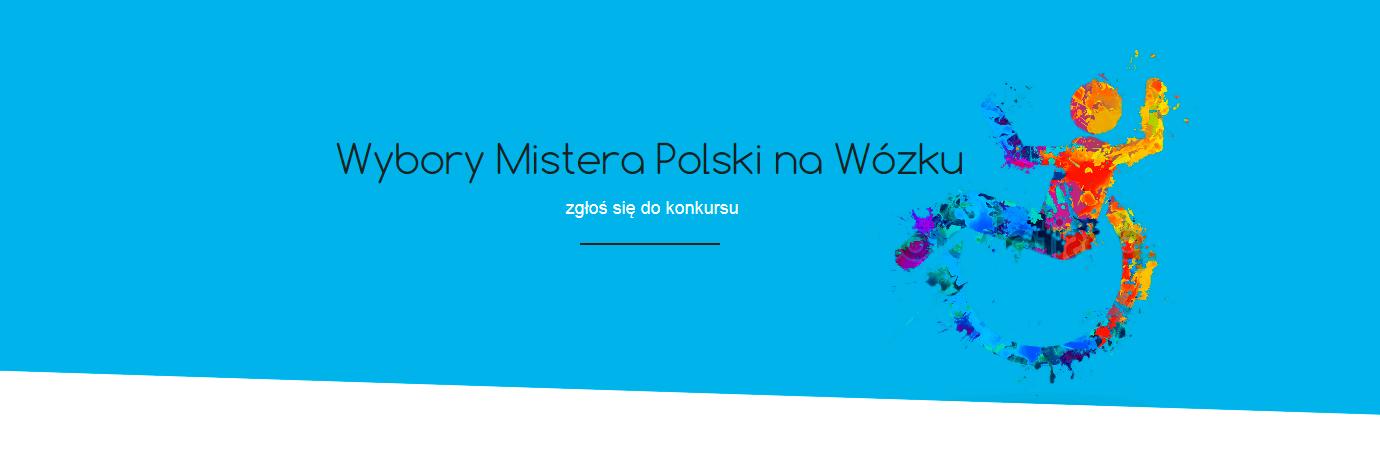 Baner ze strony misternawozku.pl. Na środku, na niebieskim tle znajduje się napis Wybrory Mistera na Wózku. Pod spodem dopisek zgłoś się do konkursu. Po prawej stronie znajduje się symbol osoby na wózku, z tym , że jest bardzo kolorowy.